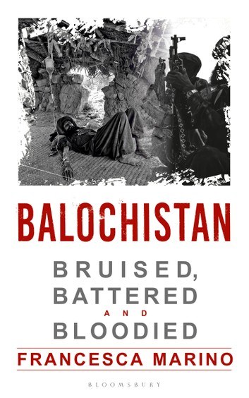 Balochistan – Bruised, battled and bloodied Bloomsbury On Amazon from 28 November